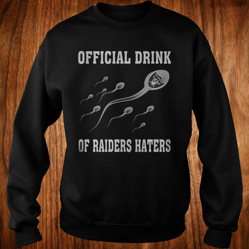 Official Drink Of Oakland Raiders Haters shirt Sweatshirt Unisex