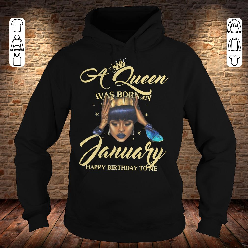 A queen was born in january Happy birthday to me shirt Hoodie