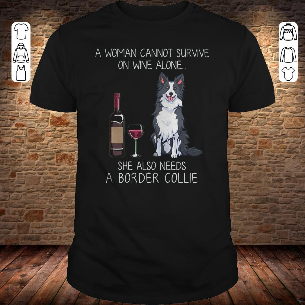 A woman cannot survive on wine alone she also needs a Border Collie shirt 1