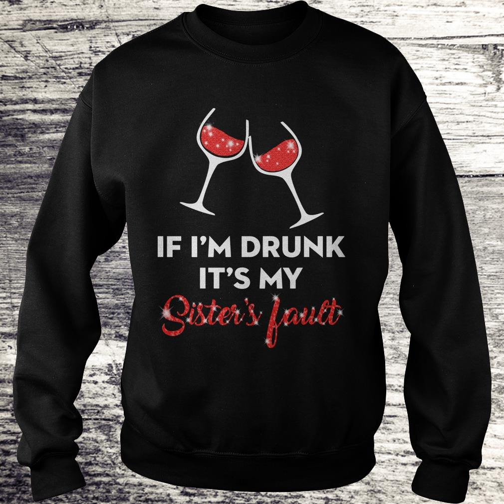 Awesome Wine If I'm drunk It's my sister's fault shirt