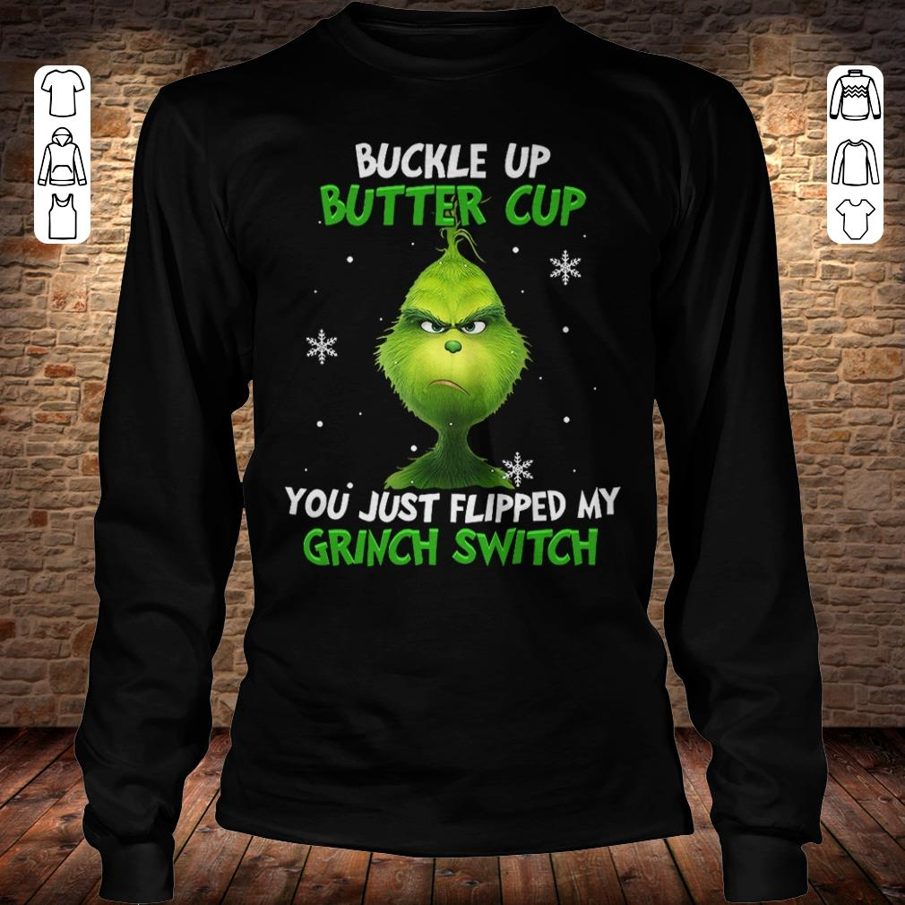 Buckle up Butter cup You just Flipped My Grinch Switch shirt Longsleeve Tee Unisex