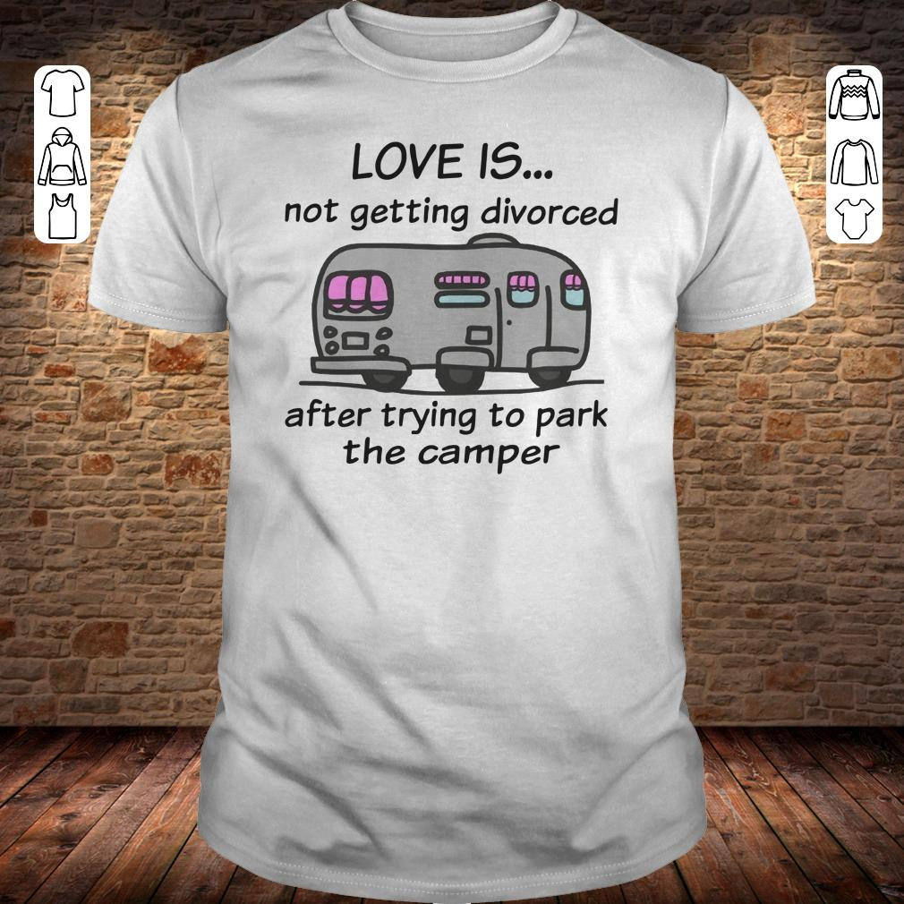 Camping love is not getting divorced after trying to park the camper shirt Classic Guys / Unisex Tee