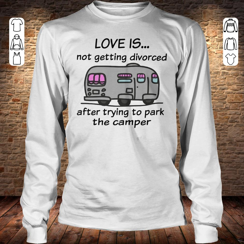 Camping love is not getting divorced after trying to park the camper shirt Longsleeve Tee Unisex