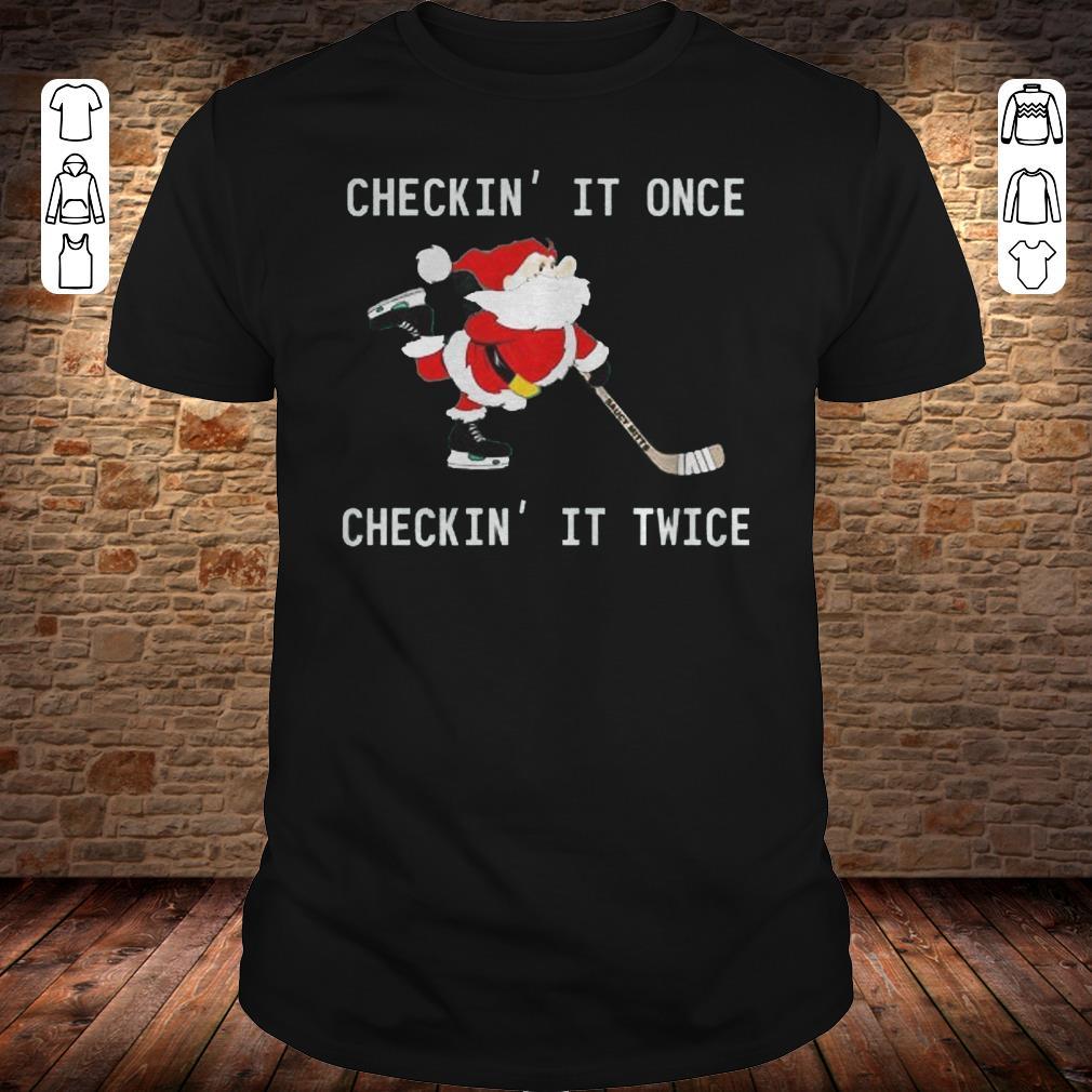 Checkin It Once Checkin It Twice Hockey Santa shirt
