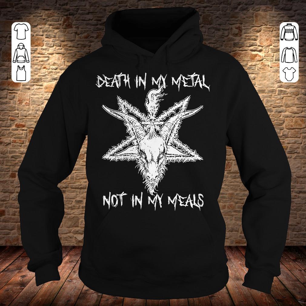 Death in my metal not in my meals shirt Hoodie