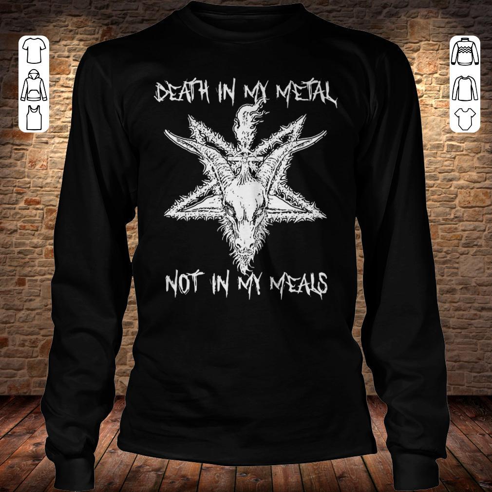 Death in my metal not in my meals shirt Longsleeve Tee Unisex