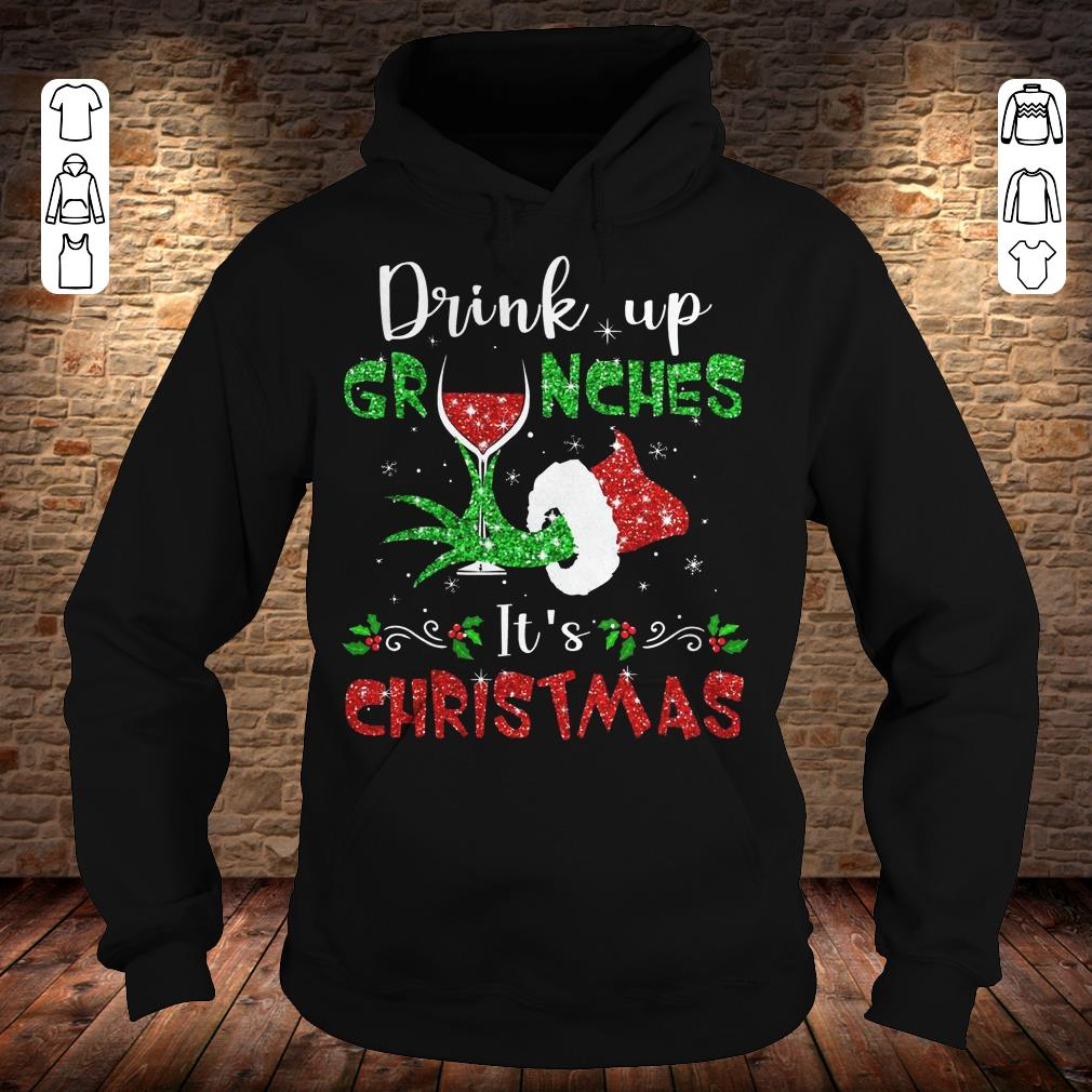 Drink up grinches Wine It's Christmas shirt Hoodie