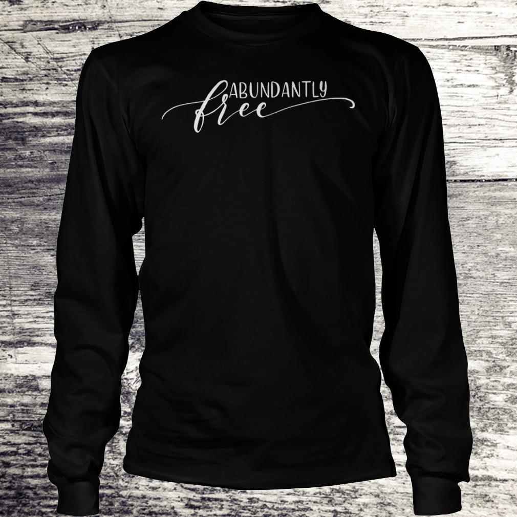 Ephesians free abundantly shirt Longsleeve Tee Unisex