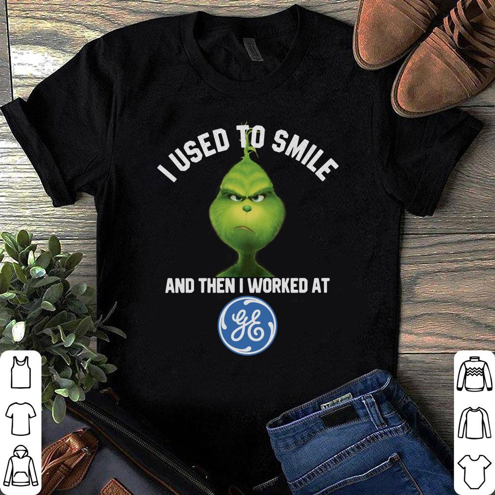 General Electric Grinch I used to smile and then I worked at General Electric shirt