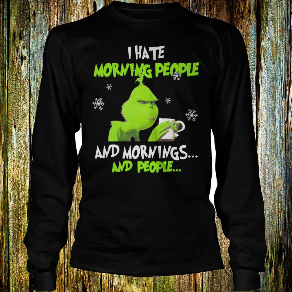 Grinch I hate morning people shirt Longsleeve Tee Unisex