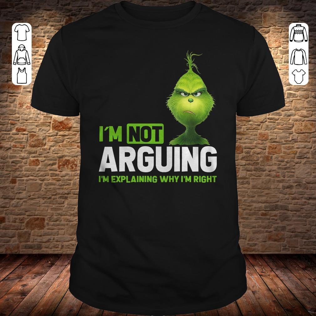 Grinch I'm not arguing i'm Explaining why I'm right shirt 1