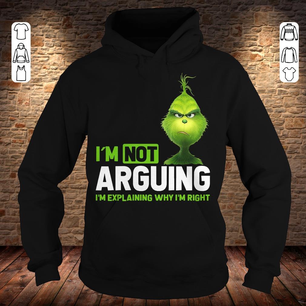 Grinch I'm not arguing i'm Explaining why I'm right shirt Hoodie