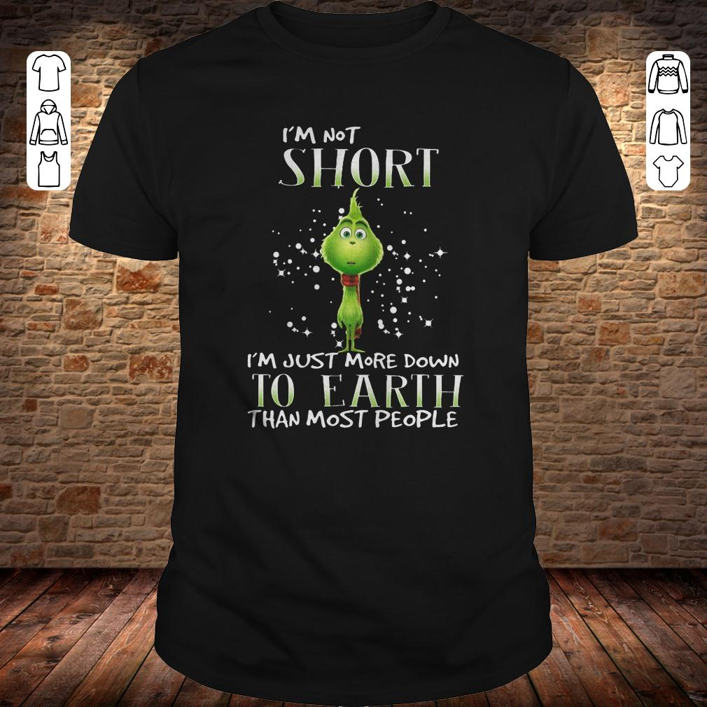 Grinch I'm not short I'm just more down to eath than most people shirt