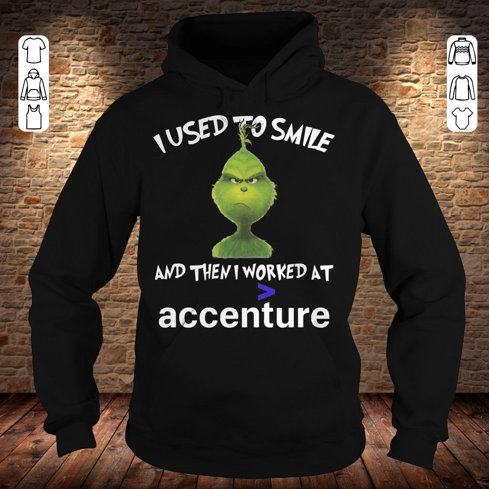 Grinch I used to smile and then i worked at accenture shirt Hoodie