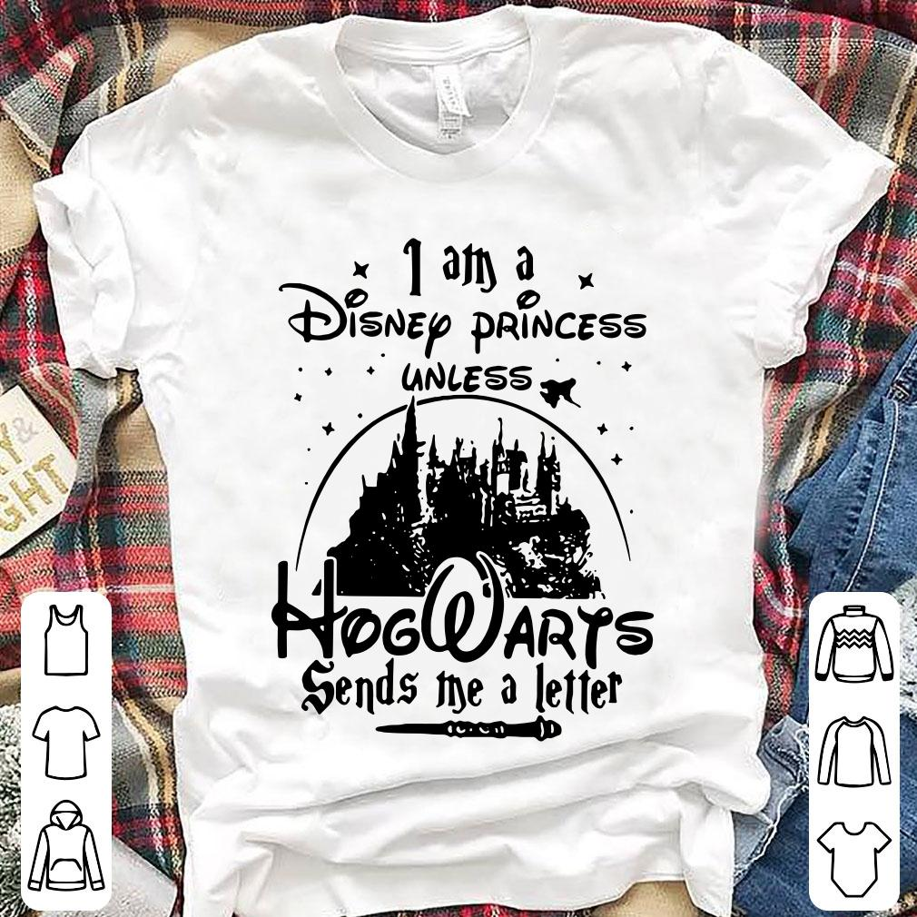 I am a Disney princess unless Hogwarts sends me a letter shirt