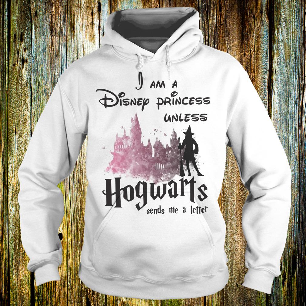 3a77d3b8504 I am a disney princess unless Hogwarts sends me a letter shirt Hoodie