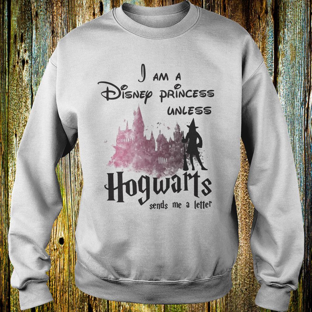 6b056a2138d I am a disney princess unless Hogwarts sends me a letter shirt