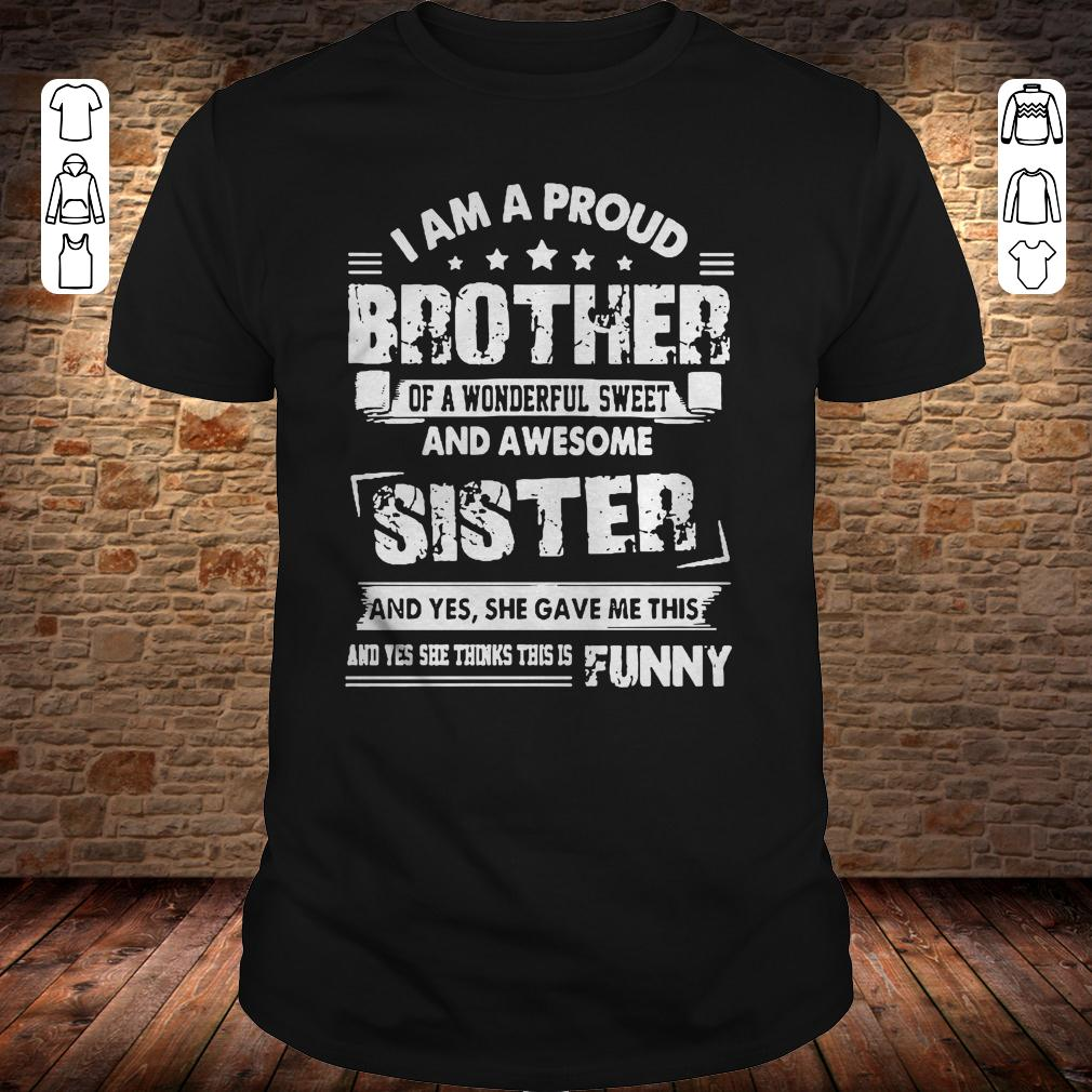 I am a proud brother of a wonderful sweet and awesome sister shirt Classic Guys / Unisex Tee