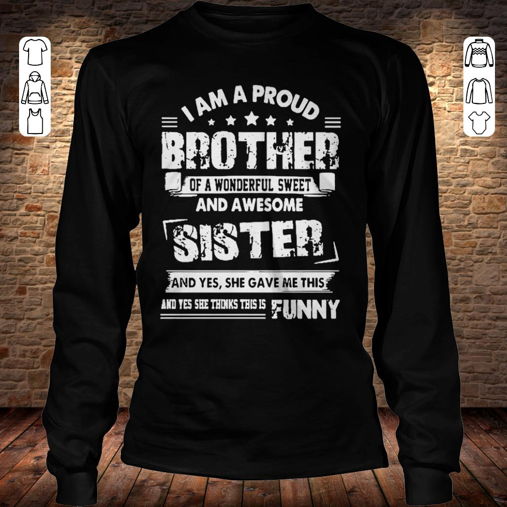I am a proud brother of a wonderful sweet and awesome sister shirt Longsleeve Tee Unisex