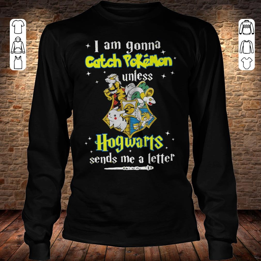 I am gonna catch Pokemon unless Hogwarts sends me a letter shirt Longsleeve Tee Unisex