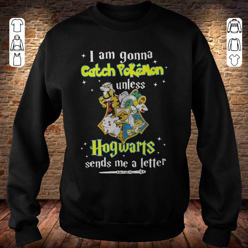 https://rugbyfootballshirt.com/images/2018/11/I-am-gonna-catch-Pokemon-unless-Hogwarts-sends-me-a-letter-shirt-Sweatshirt-Unisex.jpg