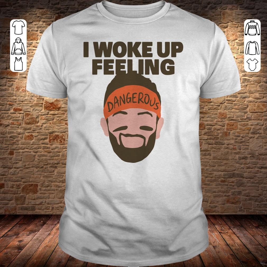 I woke up feeling Baker Mayfield Dangerous shirt Classic Guys / Unisex Tee