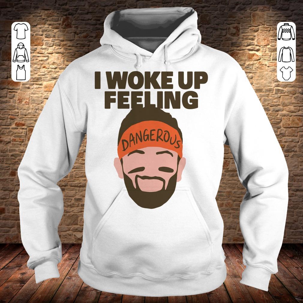 I woke up feeling Baker Mayfield Dangerous shirt Hoodie