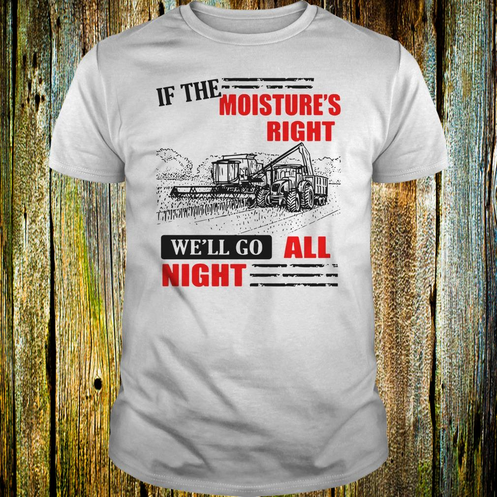 If The Moisture's Right We'll Go All Night shirt Classic Guys / Unisex Tee