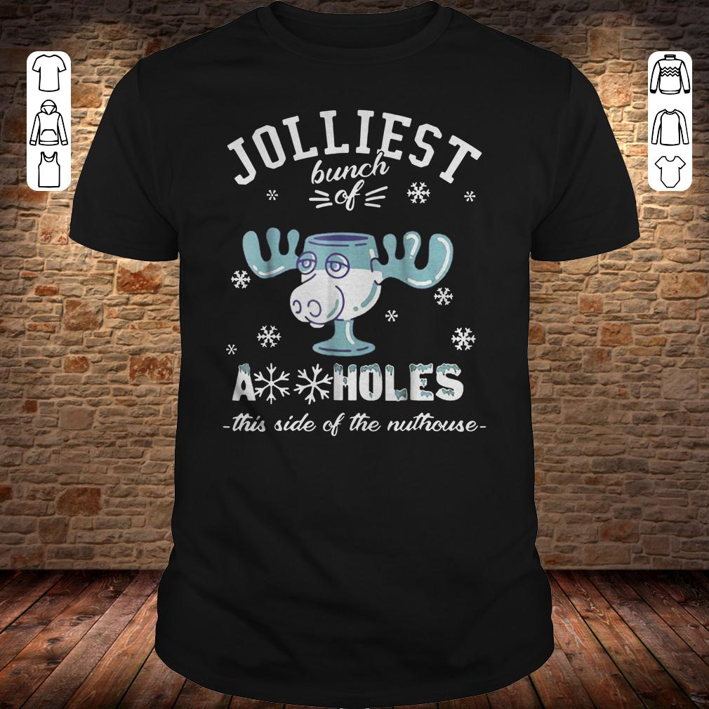 Jolliest bunch of Assholes this side of the nuthouse shirt