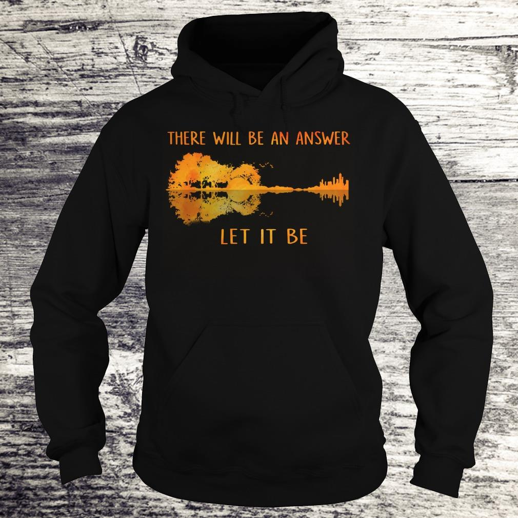 Let it be there will be an answer guitar lake shadow shirt