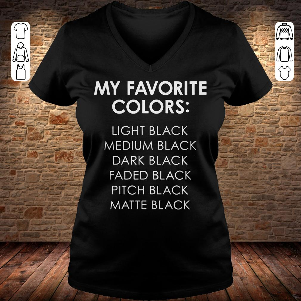 My favorite colors light black medium black dark black faded black pitch black matte black shirt Ladies V-Neck