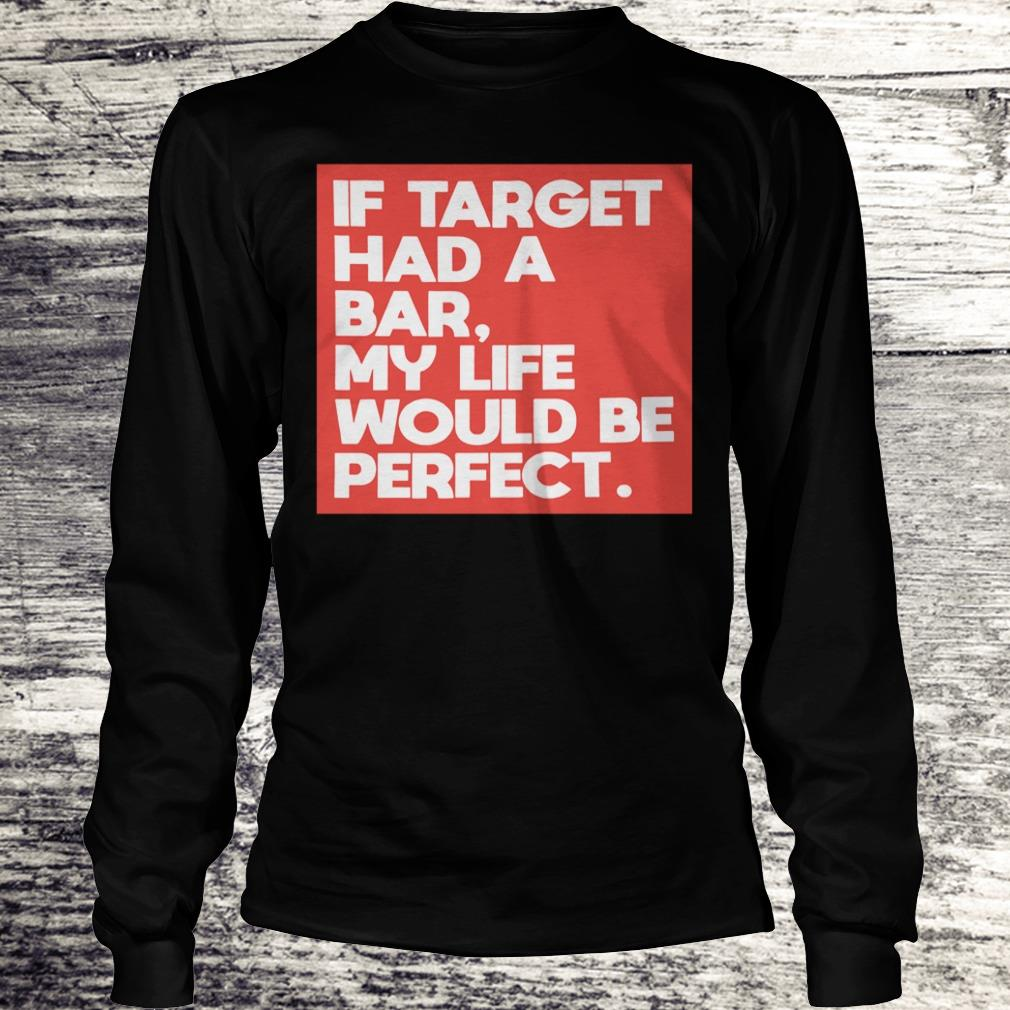 My life would be perfect shirt