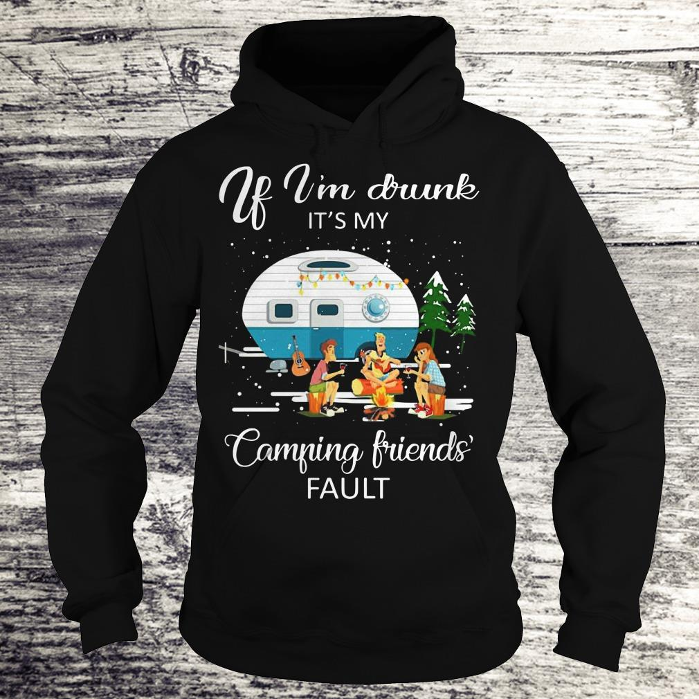Official If I'm drunk It's my camping friends fault shirt Hoodie