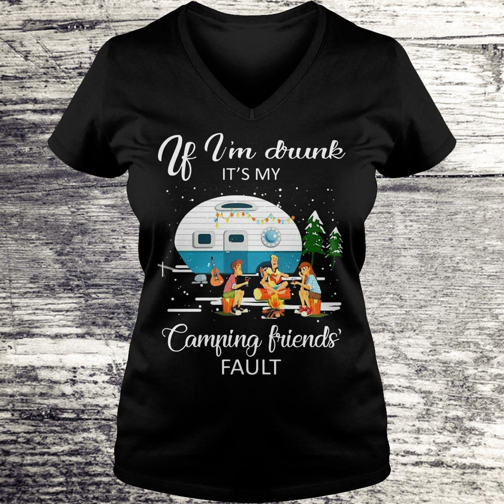 Official If I'm drunk It's my camping friends fault shirt Ladies V-Neck