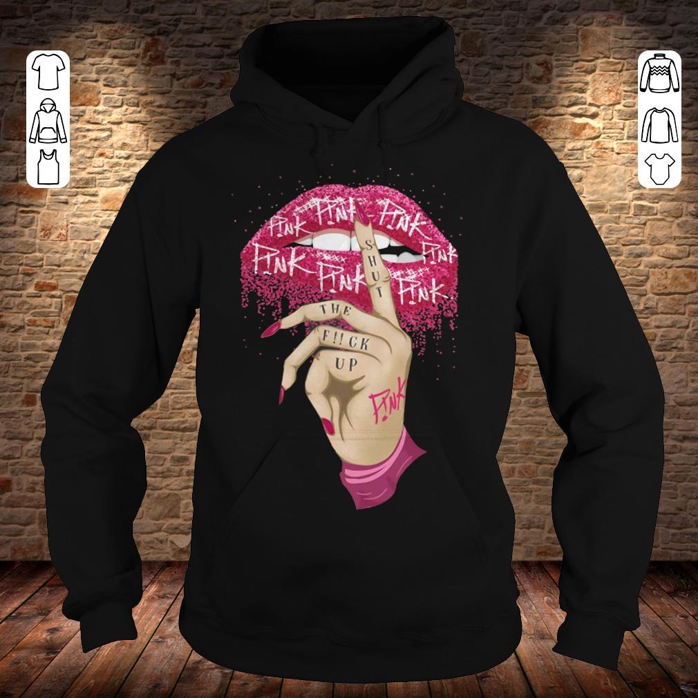 Pink shut the fuck up shirt Hoodie