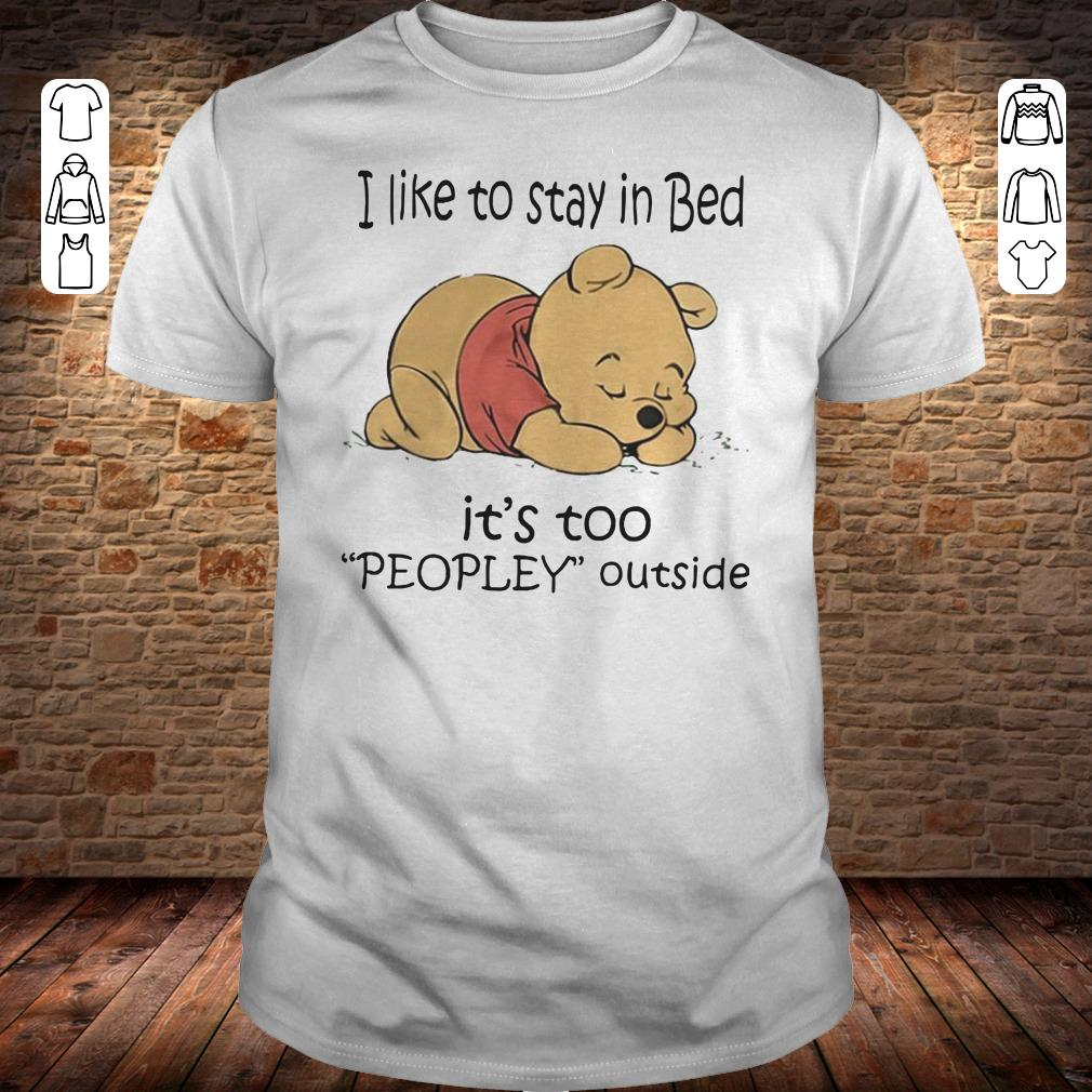 Pooh Bear I like to stay in bed It's too peopley outside shirt