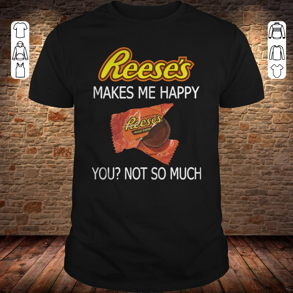 Reese's makes me happy you not so much shirt Classic Guys / Unisex Tee