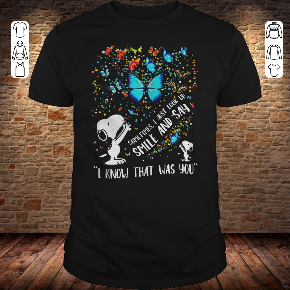 Snoopy sometimes i just look up smile and say I know that was you shirt