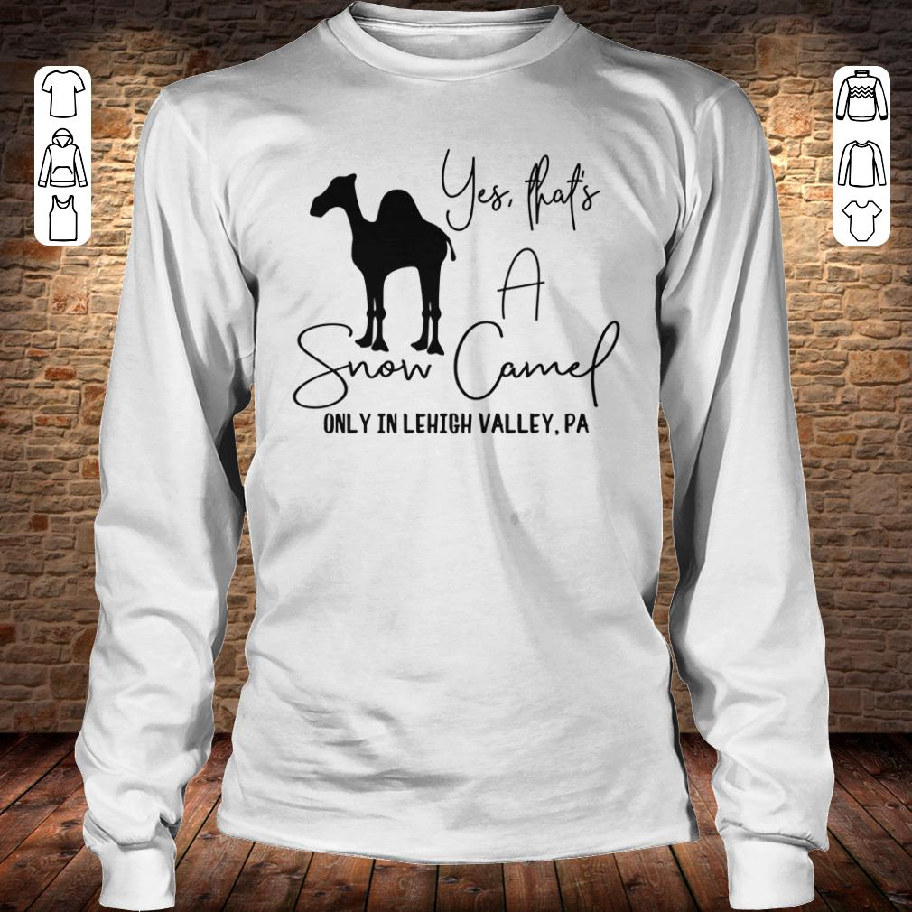 Snow Camel only in lehigh valley shirt Longsleeve Tee Unisex