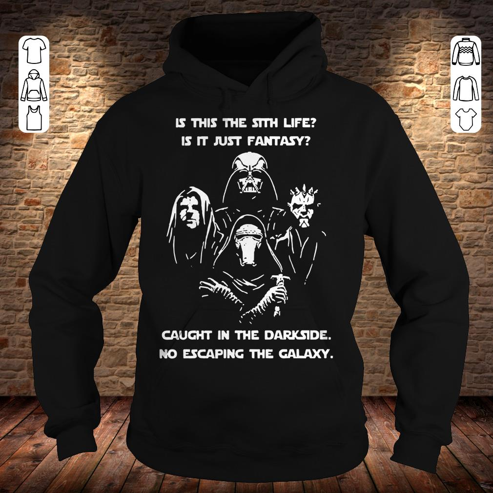 Star War is this the sith life, or is it fantasy Caught in the Dark side, no escaping the galaxy shirt Hoodie
