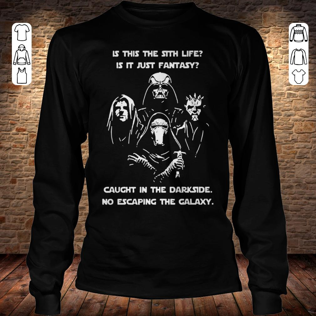 Star War is this the sith life, or is it fantasy Caught in the Dark side, no escaping the galaxy shirt Longsleeve Tee Unisex