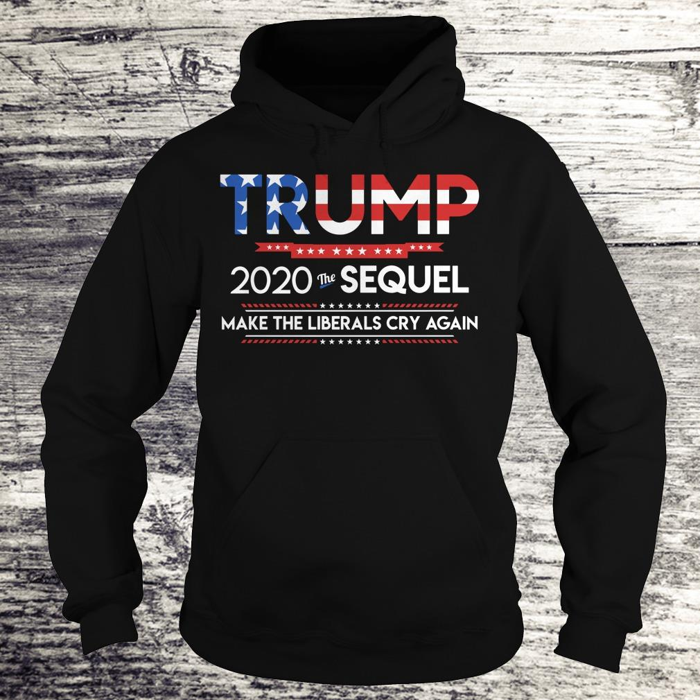 The sequel make the librals cry again Trump 2020 shirt Hoodie
