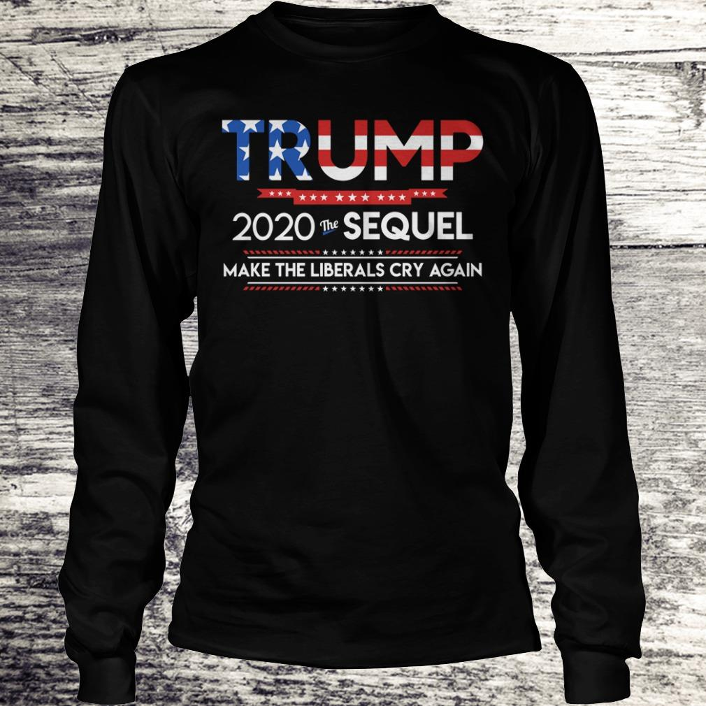 The sequel make the librals cry again Trump 2020 shirt Longsleeve Tee Unisex