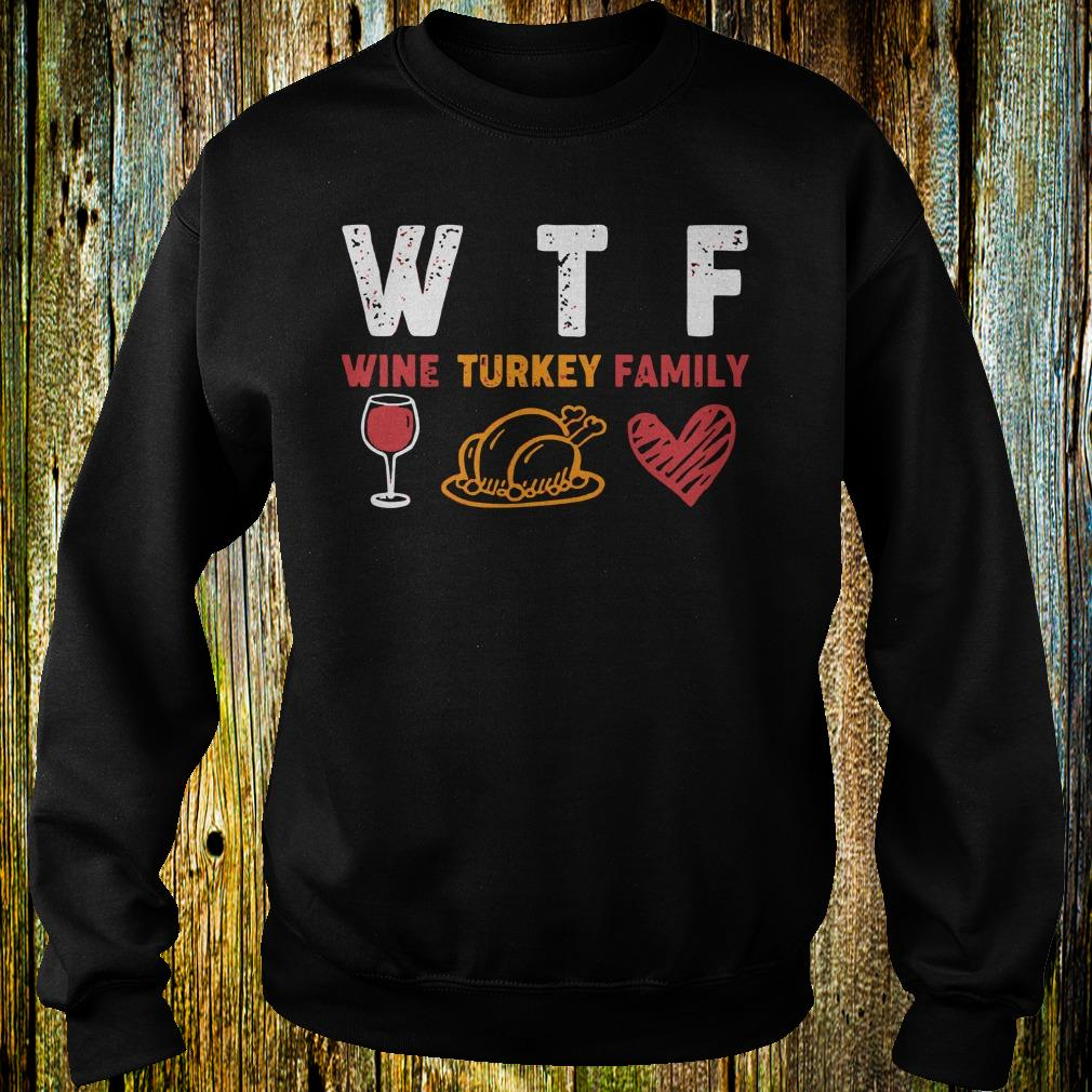 WTF wine turkey family shirt