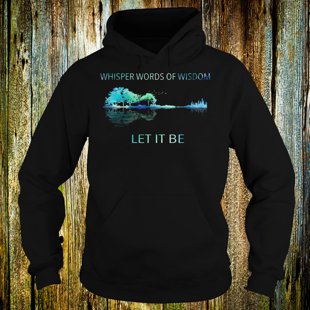 Whisper words of wisdom let it be shirt Hoodie