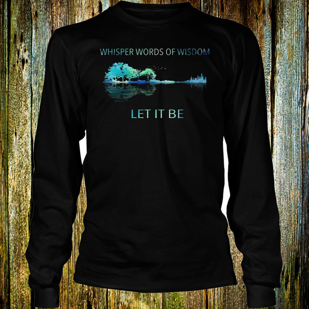 Whisper words of wisdom let it be shirt Longsleeve Tee Unisex