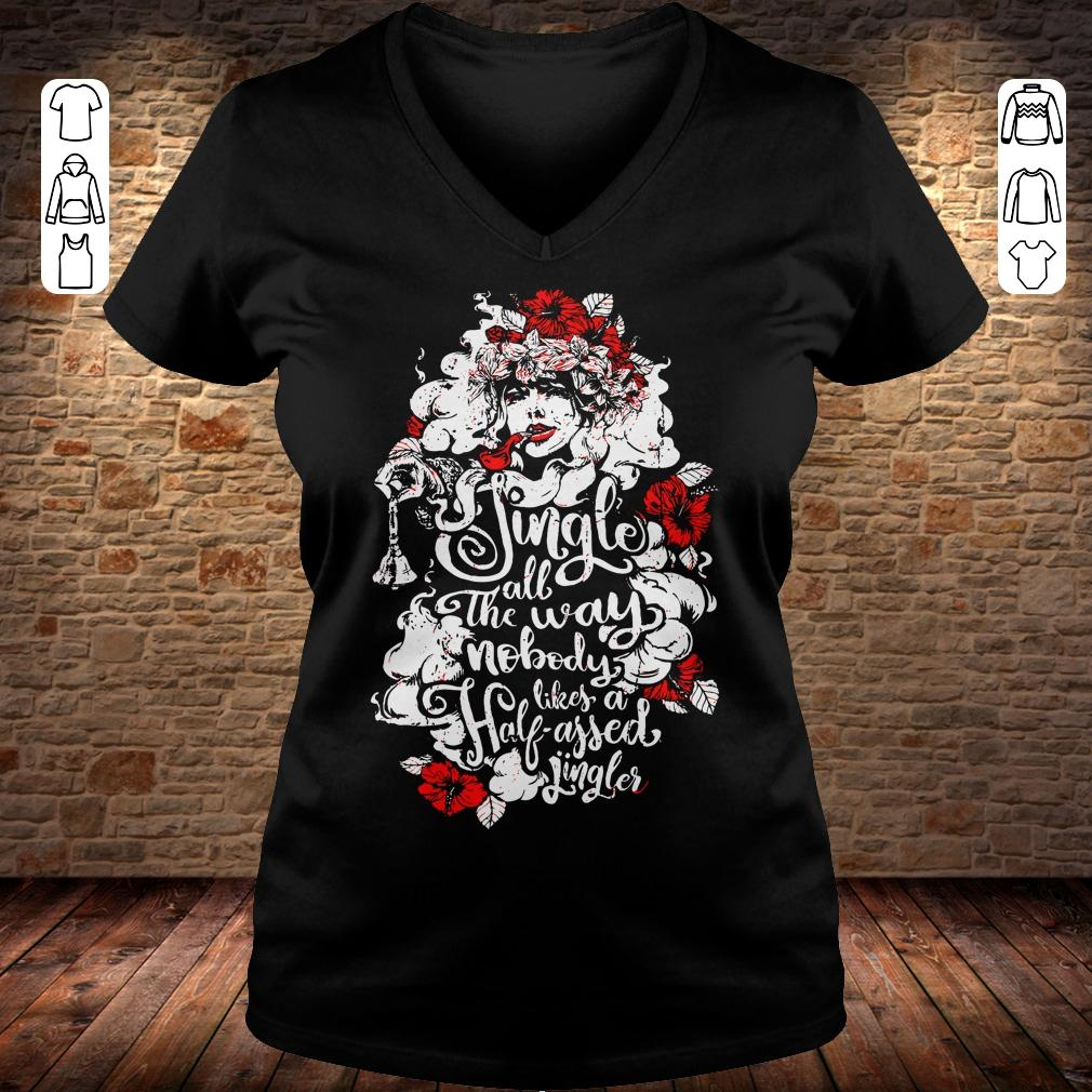 Woman flower Jingle all the way nobody likes a half assed jingler shirt Ladies V-Neck