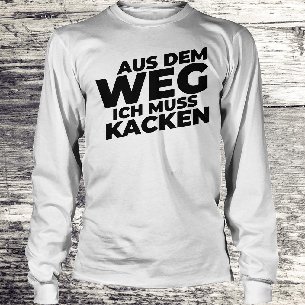 feces Aus Dem Weg ICH Muss Kacken shirt