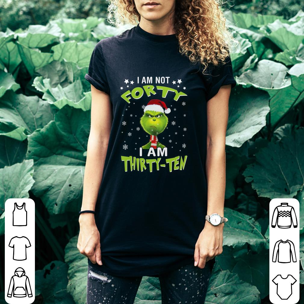 Angry Grinch I Am Not Forty I Am Thirty-Ten Christmas shirt
