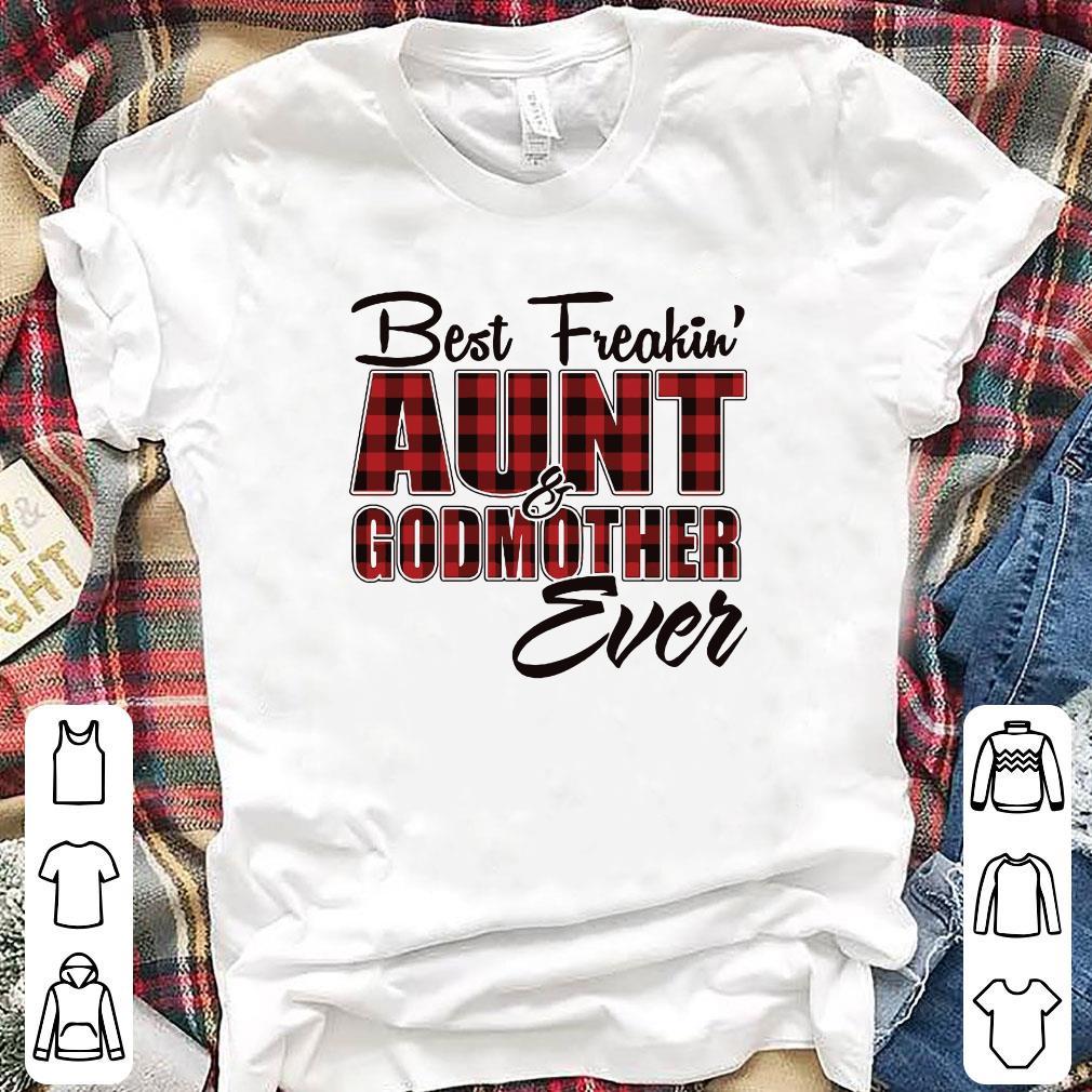 Best freakin Aunt & Godmother ever shirt 1